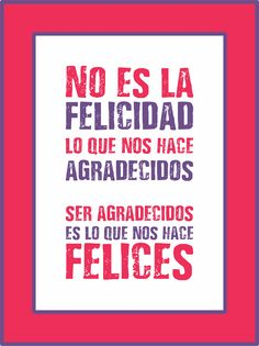No es la felicidad lo que nos hace agradecidos. Ser agradecidos es lo que nos hace felices. Agradecimiento, Gracias, Feliz https://www.facebook.com/bimlatinoamerica/app_208195102528120