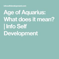 Age of Aquarius: What does it mean? | Info Self Development