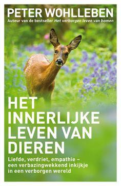 Peter Wohlleben - Het innerlijke leven van dieren   Liefde, verdriet, empathie - een verbazingwekkend inkijkje in een verborgen wereld.