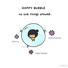 Happy Bubble (no sad things allowed)