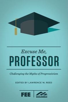 Excuse Me, Professor : Resources : Foundation for Economic Education