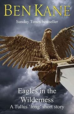 """Free Read Eagles in the Wilderness SHORT story (Eagles of Rome series): A Tullus 'long' short story (Buch lesen) Eagles in the Wilderness KURZE Geschichte (Eagles of Rome-Serie): Eine """"lange"""" Tullus-Kurzgeschichte Autor Ben Kane, Got Books, Books To Read, Eagles, Alison Bechdel, Scott Patterson, Louise Erdrich, National Geographic Kids, What To Read, Book Photography"""