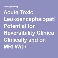 Acute Toxic Leukoencephalopathy: Potential for Reversibility Clinically and on MRI With Diffusion-Weighted and FLAIR Imaging - AJR.08.1176