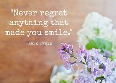"""""""Never regret anything that made you smile."""" - Mark Twain"""