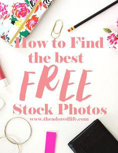 How to find the best FREE stock photography for your blog, blog posts and Instagram. No more searching for the perfect styled photo for your post! www.theadoredlife.com