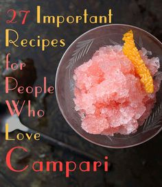27 Important Recipes For People Who Love Campari  I'm not sure what it is but I want to try someday. Looks yummy!