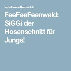 FeeFeeFeenwald: SiGGi der Hosenschnitt für Jungs!