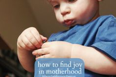 How to Find Joy in Motherhood - 6 little tips.