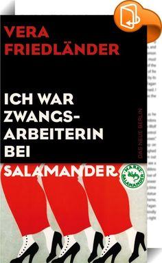 Ich war Zwangsarbeiterin bei Salamander :: Vera Friedländer, von den Nazis als »Halbjüdin« stigmatisiert und zur Zwangsarbeit gepresst, sortierte Schuhe für die Firma Salamander. Der Schuhhersteller profitierte von den Nazis, und die Nazis profitierten von Salamander. Gemeinsam mit polnischen, französischen und anderen Verschleppten aus ganz Europa arbeitete sie tagtäglich unter Schikanen und der allgegenwärtigen Drohung, selbst in den Gaskammern zu sterben. Vera Friedländer überle...