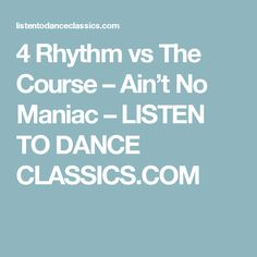 4 Rhythm vs The Course – Ain't No Maniac – LISTEN TO DANCE CLASSICS.COM