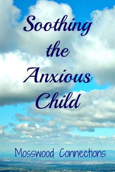 Soothing the Anxious Child Do you have an anxious child? Here are some of our tips for soothing and reducing anxiety.