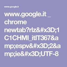 www.google.it _ chrome newtab?rlz=1C1CHMI_itIT367&espv=2&ie=UTF-8