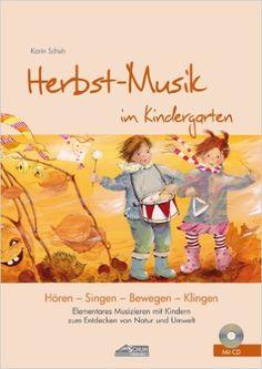 Herbst-Musik im Kindergarten inkl. CD : Elementares Musizieren mit Kindern zum Entdecken von Natur und Umwelt: Amazon.de: Karin Schuh, Uwe Schuh, Silvia Katefidis: Bücher
