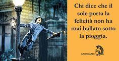 """""""Chi dice che il sole porta la felicità non ha mai ballato sotto la pioggia."""""""