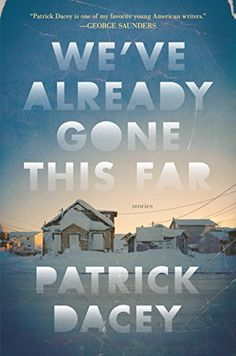We've Already Gone This Far by Patrick Dacey - short story collections of 2017