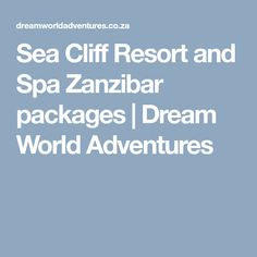 Sea Cliff Resort and Spa Zanzibar package specials for Dream World Adventures can offer flight-inclusive special travel packages to Sea Cliff Resort and Spa on Zanzibar Island departing from Johannesburg in South Africa to Zanzibar. Sea Cliff, Resort Spa, Packaging, Adventure, World, Bags, The World, Handbags, Totes