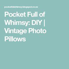 Pocket Full of Whimsy: DIY | Vintage Photo Pillows