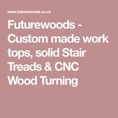 Futurewoods - Custom made work tops, solid Stair Treads & CNC Wood Turning
