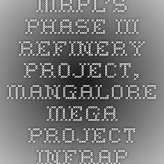 MRPL's Phase-III Refinery Project, Mangalore Mega Project-Infrapedia 2016 Project Profile | InfraPedia - Access to Data at Ease