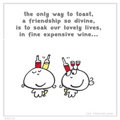 Don't forget the wine! Expensive Wine, Best Friends Forever, Fine Wine, Friendship, Cartoon, Humor, Don't Forget, Funny, Quotes