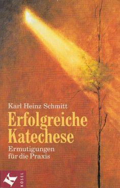 Erfolgreiche Katechese * Ermutigungen für die Praxis Karl Heinz Schmitt Religion