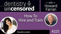 225 How To Hire And Train with Claudia Lovato : Dentistry Uncensored with Howard Farran - Dentistry Uncensored with Howard Farran - Dentaltown