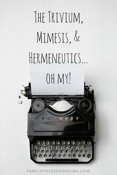 The Trivium, Mimesis, and Hermeneutics...Oh my! http://familystyleschooling.com/2016/03/30/the-trivium/