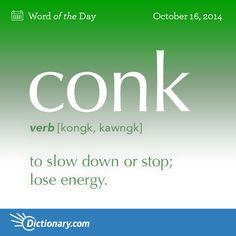 conk kongk, kawngk , verb; 1. to go to sleep (usually followed by off or out ). 2. to break or fail, as a machine or engine (often followed by out ): The engine conked out