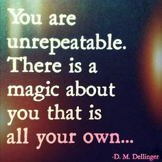 ...magic that is all your own.....