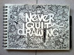 DOODLE ART: Never Quit Drawing by ~kerbyrosanes on deviantART