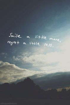 Smile a little more - Regret a little less.
