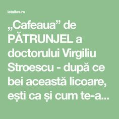 """Cafeaua"" de PĂTRUNJEL a doctorului Virgiliu Stroescu - după ce bei această licoare, ești ca și cum te-ai fi sculat din somn Metabolism, Math Equations, Hair, Beauty, Medicine, Therapy, Strengthen Hair"