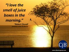 """I love the smell of juice boxes in the morning."" ~Robert Duvall American actor & director"