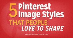 5 Pinterest Image Styles That People Love to Share