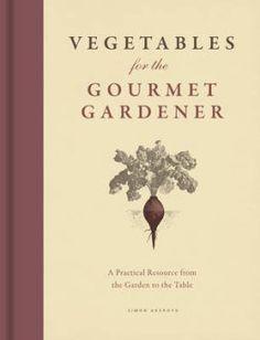 Vegetables for the Gourmet Gardener: Simon Akeroyd: 9780226157139: wordery.com
