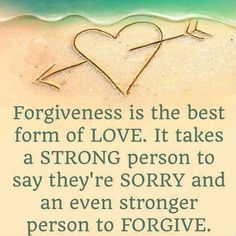 Forgiveness is the best form of love. It takes a strong person to say they're sorry and an even stronger person to forgive. thedailyquotes.com