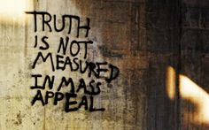 """""""Truth is not measured in mass appeal."""" Sadly, this is true. Porky Pie, Get Back To Work, Life Philosophy, Say More, Pretty Words, E Cards, Trust Yourself, Make Me Happy, Thought Provoking"""