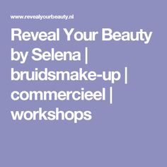 Reveal Your Beauty by Selena   bruidsmake-up   commercieel   workshops