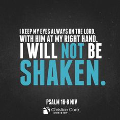 """Psalm 16:8 NIV """"I keep my eyes always on the Lord. With Him at my right hand, I will not be shaken."""" faith, inspiration"""