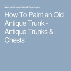 1000 ideas about antique trunks on pinterest steamer - How to paint an old trunk ...