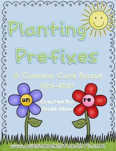 Planting Prefixes (un- and re-) A Common Core Mini-Unit on TPT  Goes Great with the last story of Reading Street