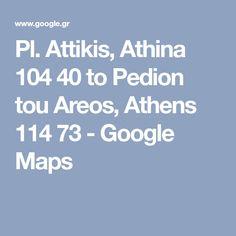 Pl. Attikis, Athina 104 40 to Pedion tou Areos, Athens 114 73 - Google Maps