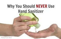 Every time you use a hand sanitizer it is robbing your body of necessary bacteria to ward off disease.  It is like dying a slow death.
