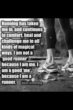 """Running has taken me in, and continues to comfort, heal and challenge me in all kinds of magical ways. I am not a 'good runner' because I am me. I am a good 'me' because I am a runner."" #Fitness #Inspiration #Quote"
