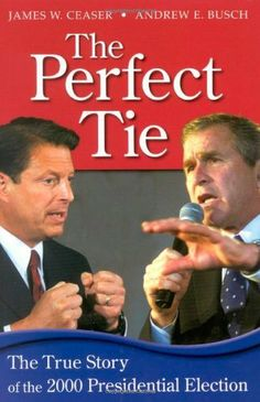 The Perfect Tie: The True Story of the 2000 Presidential Election by James W. Ceaser