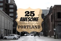 25 awesome things to do in Portland (for next time a friend from out of town is visiting).
