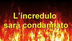 L'incredulo sarà condannato Gesù Cristo, il Figlio di Dio che ci ha riferito le parole che ha udite da Dio (cfr. Giovanni 12:50), ha chiaramente detto che chi non avrà creduto nel Vangelo sarà cond…