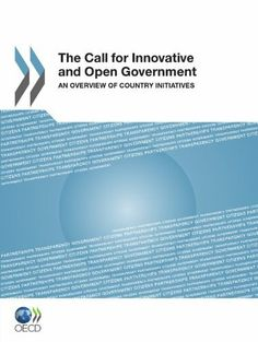 The Call for Innovative and Open Government: An Overview of Country Initiatives
