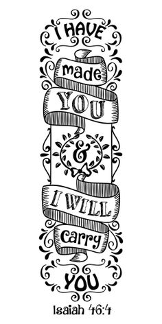 "- 4 Bible journaling printable templates, illustrated christian faith bookmarks, black and white bible verse prayer journal ♥ Isaiah ""I have made you and I will carry you.""♥ Isaiah ""I have made you and I will carry you. Scripture Doodle, Bible Art, Bible Scriptures, Bible Quotes, Isaiah Bible Study, Bible Bookmark, Bookmarks, Isaiah 46, Bible Verse Coloring Page"