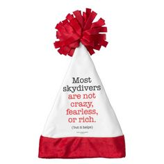 Santa Hat - Most skydivers are not crazy, fearless, or rich... but it helps! Don't you agree?